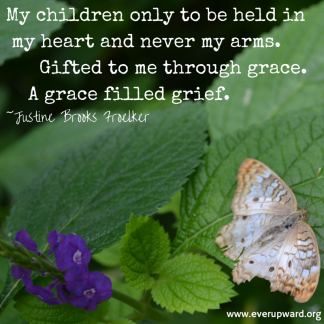 My children only to be held in my heart and never my arms.Gifted to me through grace.A grace filled grief.