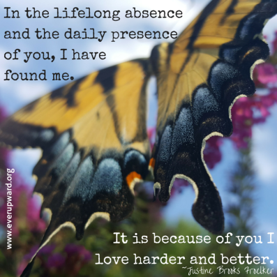 In the lifelong absence and the daily presence of you, I have found me.